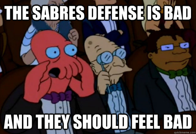 the sabres defense is bad and they should feel bad - Feel bad Zoidberg