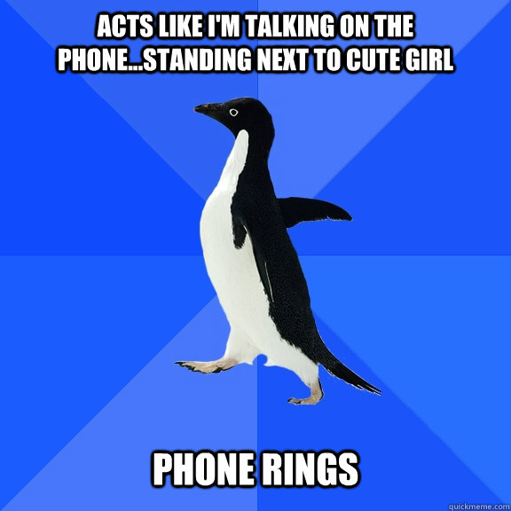 acts like im talking on the phonestanding next to cute g - Socially Awkward Penguin
