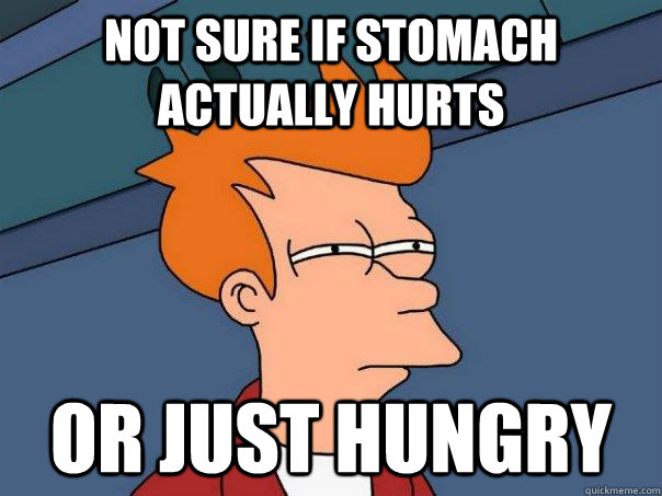 not sure if stomach actually hurts or just hungry - Futurama Fry