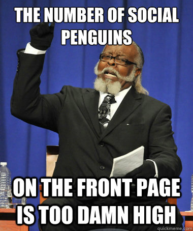 the number of social penguins on the front page is too damn  - The Rent Is Too Damn High