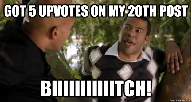got 5 upvotes on my 20th post biiiiiiiiiiitch - I Say Bitch Keenan and Peele
