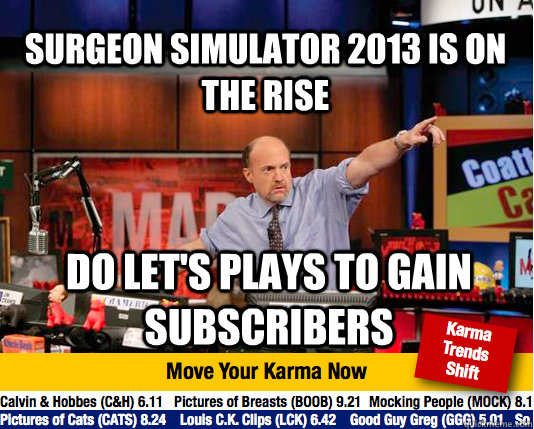 surgeon simulator 2013 is on the rise do lets plays to gain - Mad Karma with Jim Cramer