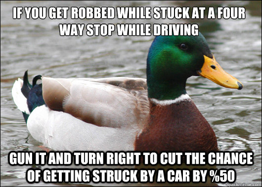 if you get robbed while stuck at a four way stop while drivi - Actual Advice Mallard