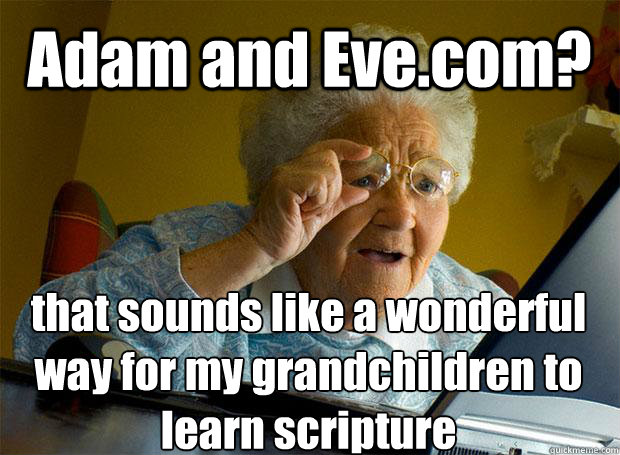 adam and evecom that sounds like a wonderful way for my gr - Grandma finds the Internet
