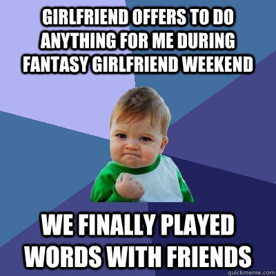girlfriend offers to do anything for me during fantasy girlf - Success Kid