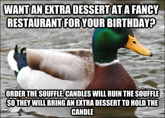 want an extra dessert at a fancy restaurant for your birthda - Actual Advice Mallard