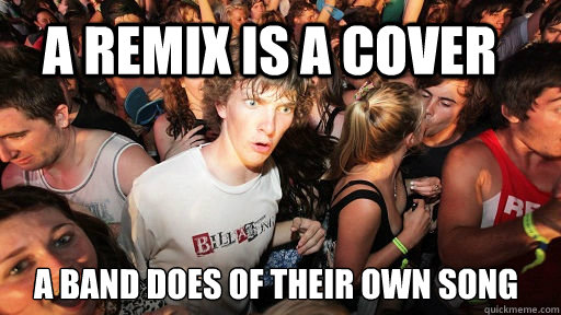 a remix is a cover a band does of their own song - Sudden Clarity Clarence