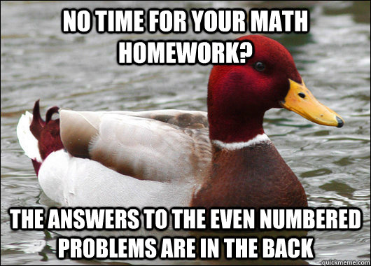 no time for your math homework the answers to the even numb - Malicious Advice Mallard