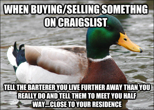 when buyingselling somethng on craigslist tell the barterer - Actual Advice Mallard