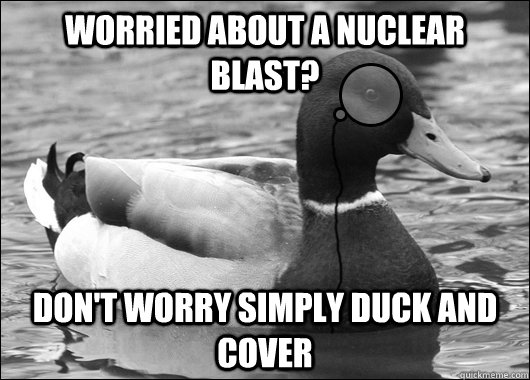 worried about a nuclear blast dont worry simply duck and c - Outdated Advice Mallard