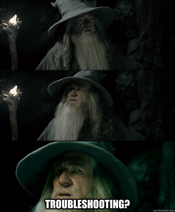troubleshooting - Confused Gandalf