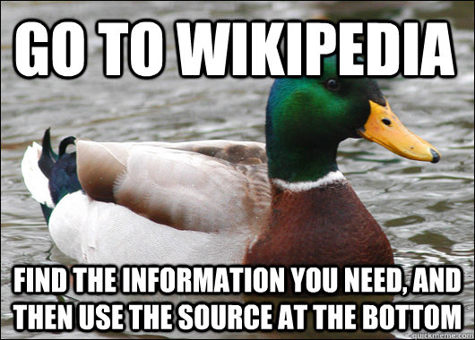 go to wikipedia find the information you need and then use  - Actual Advice Mallard