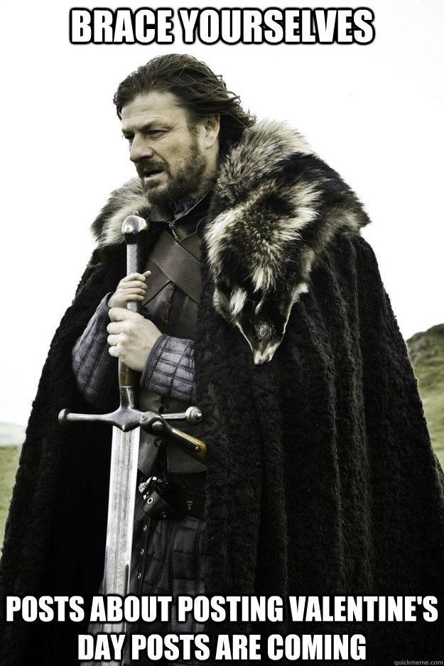 brace yourselves posts about posting valentines day posts a - Brace Yourselves Fathers Day