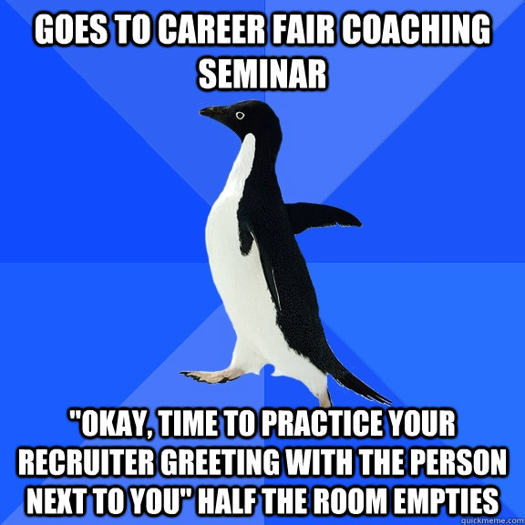 goes to career fair coaching seminar okay time to practice - Socially Awkward Penguin