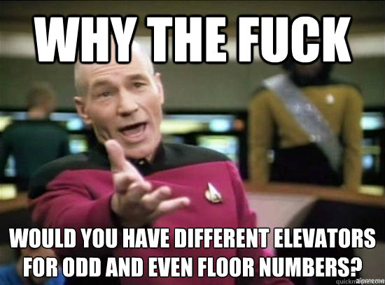 why the fuck would you have different elevators for odd and  - Annoyed Picard HD