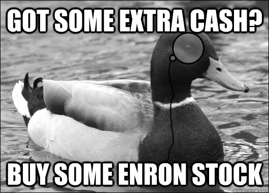 got some extra cash buy some enron stock - Outdated Advice Mallard