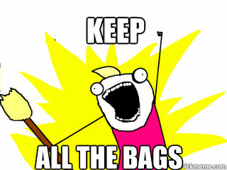 keep all the bags - All The Things