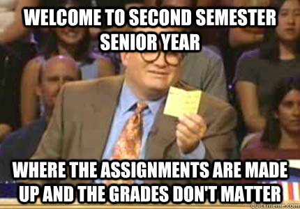 welcome to second semester senior year where the assignments - Whose Line