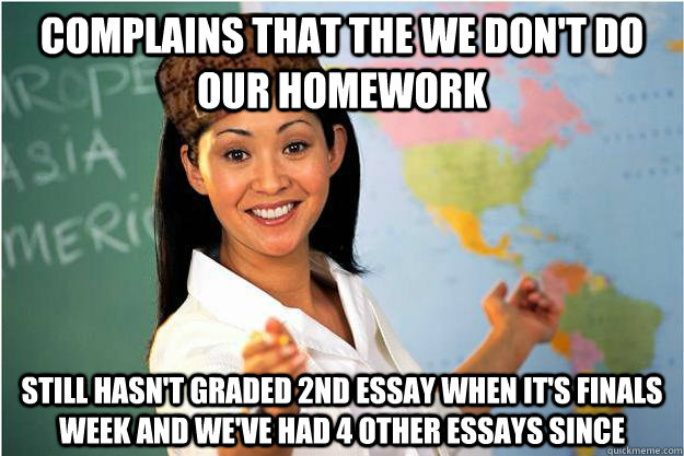complains that the we dont do our homework still hasnt gra - Scumbag Teacher