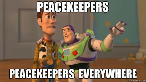 peacekeepers peacekeepers everywhere - Everywhere