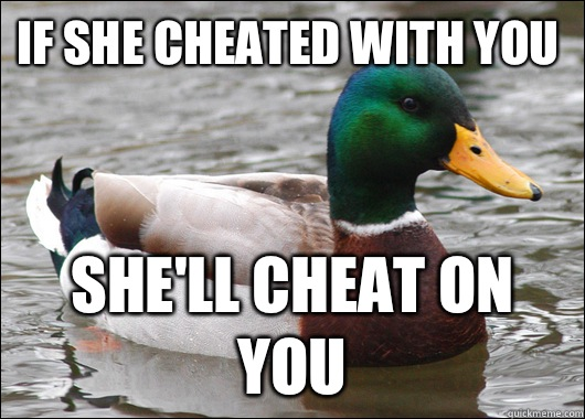 If she cheated with you Shell cheat on you - Actual Advice Mallard