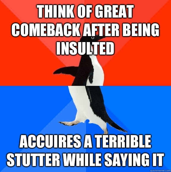 think of great comeback after being insulted accuires a terr - Socially Awesome Awkward Penguin
