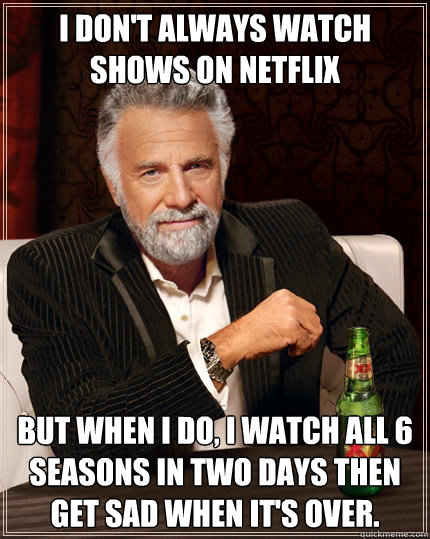 i dont always watch shows on netflix but when i do i watch - The Most Interesting Man In The World