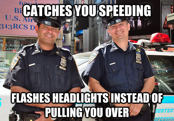 catches you speeding flashes headlights instead of pulling y - Good Guy Cops