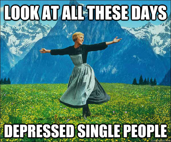 look at all these days depressed single people - Look At All The Fucks I Give