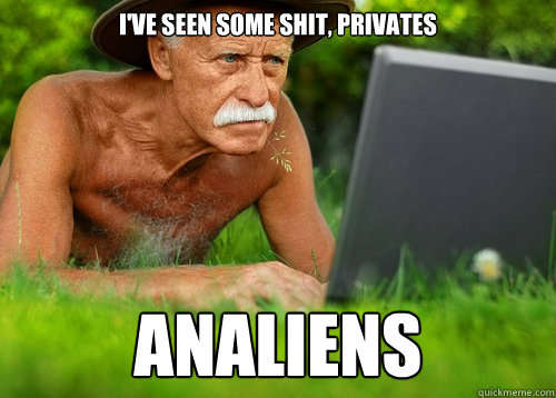 ive seen some shit privates analiens - Internet Porn Veteran
