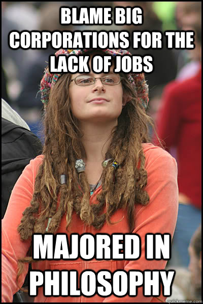 blame big corporations for the lack of jobs majored in philo - College Liberal