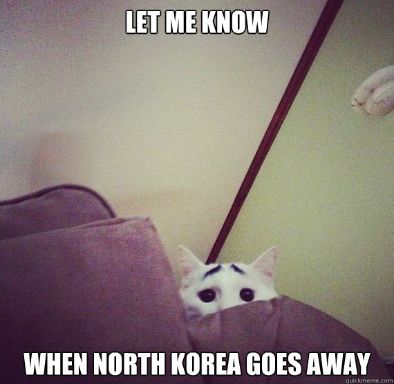 let me know when north korea goes away -