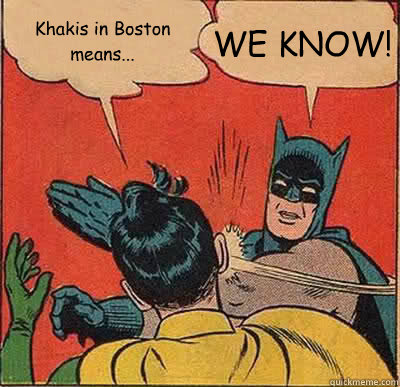 khakis in boston means we know - Batman Slapping Robin