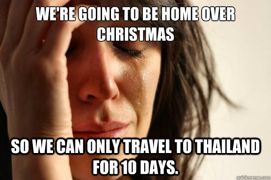 were going to be home over christmas so we can only travel  - First World Problems
