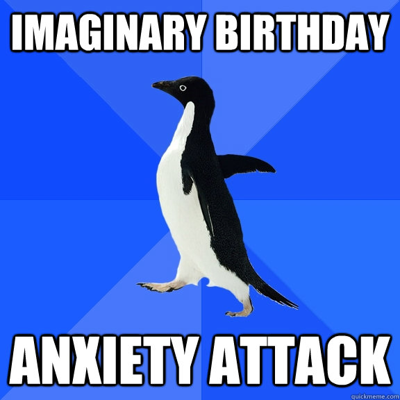 imaginary birthday anxiety attack - Socially Awkward Penguin