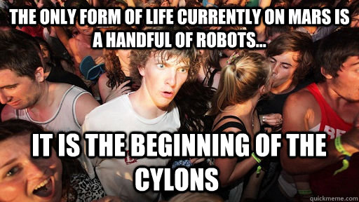 the only form of life currently on mars is a handful of robo - Sudden Clarity Clarence