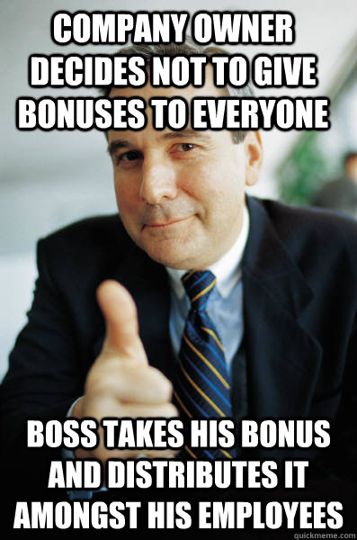 company owner decides not to give bonuses to everyone boss t - Good Guy Boss