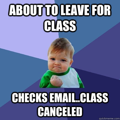 about to leave for class checks emailclass canceled - Success Kid