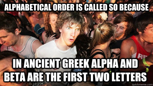 alphabetical order is called so because in ancient greek alp - Sudden Clarity Clarence