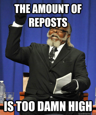 the amount of reposts is too damn high - The Rent Is Too Damn High