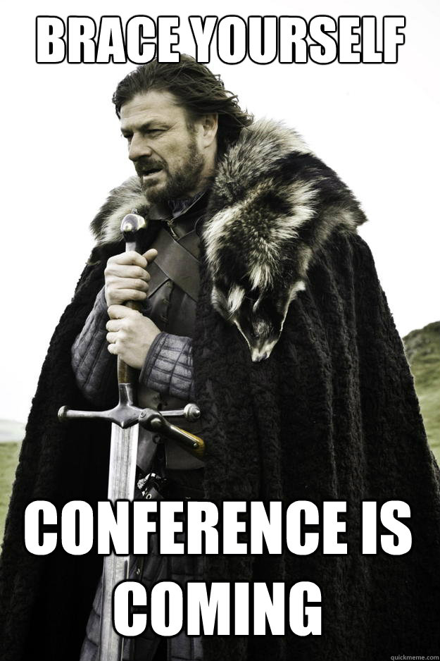 brace yourself conference is coming  - Winter is coming