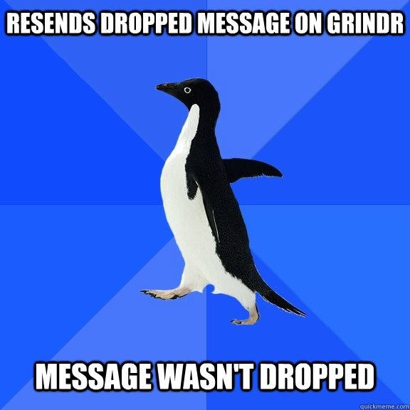 resends dropped message on grindr message wasnt dropped - Socially Awkward Penguin