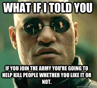 what if i told you if you join the army youre going to help - Matrix Morpheus