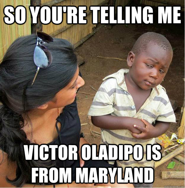 so youre telling me victor oladipo is from maryland - Sceptical African child