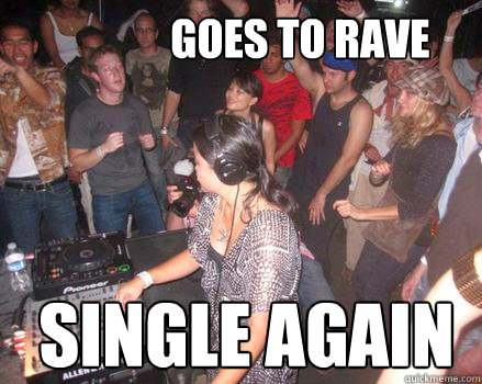 goes to rave single again - Raving Mark Zuckerberg