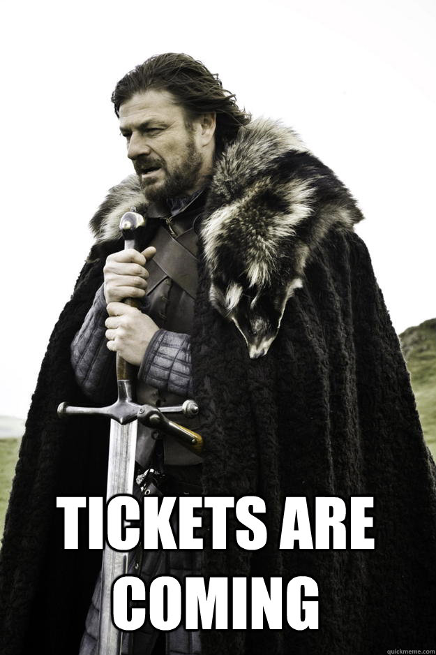 tickets are coming - Winter is coming