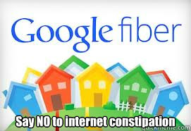 say no to internet constipation - Google Fiber