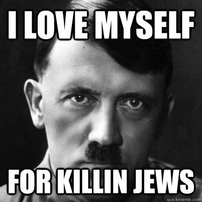 i love myself for killin jews - Joan Jett Hitler