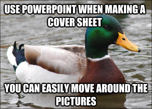 use powerpoint when making a cover sheet you can easily move - Actual Advice Mallard