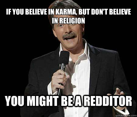 if you believe in karma but dont believe in religion you m - Foxworthy Redditor